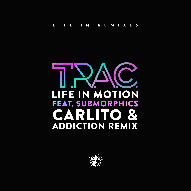 Life In Motion feat. Submorphics (Carlito & Addiction Remix)